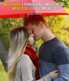 With you, I forget all my stress. With you, I feel my best.