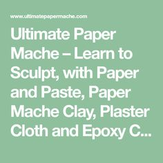 Ultimate Paper Mache – Learn to Sculpt, with Paper and Paste, Paper Mache Clay, Plaster Cloth and Epoxy Clay. Paper Mache Paste, Paper Mache Clay, Paper Mache Sculpture, Book Sculpture, Paper Clay, Paper Mache Projects, Paper Mache Crafts, Paper Wall Art, Paper Artwork