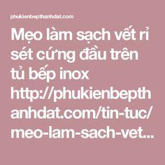 Mẹo làm sạch vết rỉ sét cứng đầu trên tủ bếp inox  http://phukienbepthanhdat.com/tin-tuc/meo-lam-sach-vet-ri-set-cung-dau-tren-tu-bep-inox-246.html