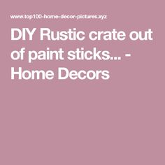 DIY Rustic crate out of paint sticks... - Home Decors