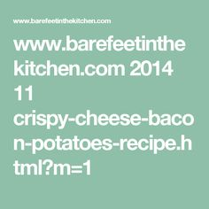 www.barefeetinthekitchen.com 2014 11 crispy-cheese-bacon-potatoes-recipe.html?m=1