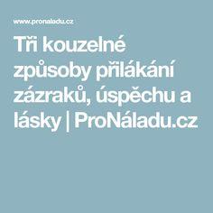 Tři kouzelné způsoby přilákání zázraků, úspěchu a lásky | ProNáladu.cz