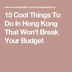 15 Cool Things To Do In Hong Kong That Won't Break Your Budget