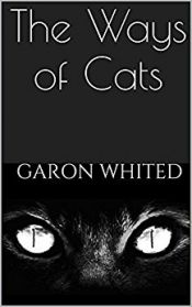 The Ways of Cats by Garon Whited - Free on Kindle Unlimited! Details at OnlineBookClub.org  @OnlineBookClub
