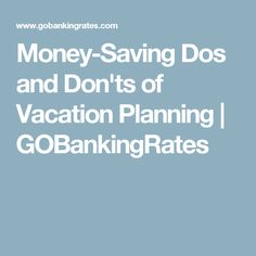 Money-Saving Dos and Don'ts of Vacation Planning | GOBankingRates