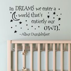 In Dreams we enter a world thats entirely our own. -Albus Dumbledore Harry Potter Vinyl Wall Decal Approximate Sizes: Small - 11H x 19W Medium -