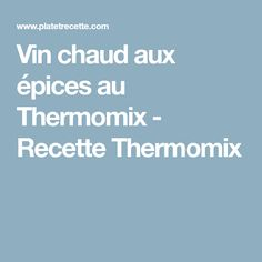 Vin chaud aux épices au Thermomix - Recette Thermomix