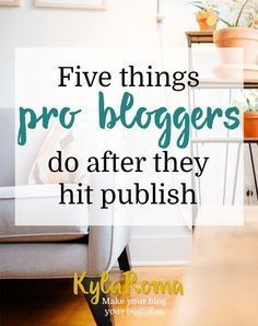 Blog Post Checklist! Five Things Pro Bloggers Do After They Hit Publish by Kyla Roma