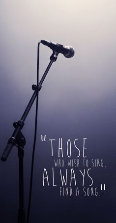 """Those who wish to sing will always find a song."""