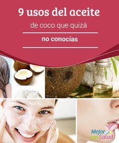 9 usos del aceite de coco que quizá no conocías   El aceite de coco es un producto prodigioso que nos puede servir como tratamiento y cosmético natural. Descubre sus 9 usos más interesantes.