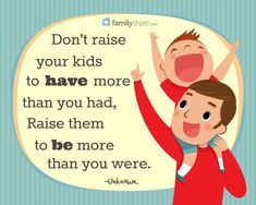 Don't raise your kids to have more than you had raise them to be more than y ou … - HEALTH Kids Health, Children Health, Raising Twins, Mental Health Quotes, My Philosophy, Marriage And Family, Life Is An Adventure, Little Man, How To Know