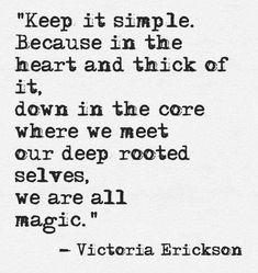 We are all magic... Victoria Erickson