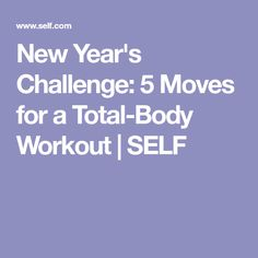New Year's Challenge: 5 Moves for a Total-Body Workout | SELF