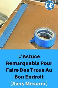 L'Astuce Remarquable Pour Faire Des Trous Au Bon Endroit (Sans Mesurer).