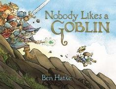 Nobody Likes a Goblin, by Ben Hatke. Love this book. A must for families who like the fantasy genre.