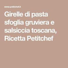 Girelle di pasta sfoglia gruviera e salsiccia toscana, Ricetta Petitchef