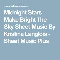 Midnight Stars Make Bright The Sky Sheet Music By Kristina Langlois - Sheet Music Plus