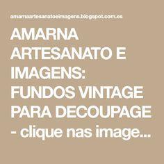 AMARNA ARTESANATO E IMAGENS: FUNDOS VINTAGE PARA DECOUPAGE - clique nas imagens para ampliá-las
