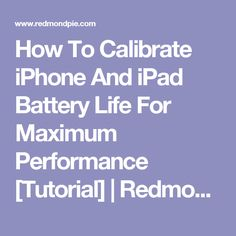 How To Calibrate iPhone And iPad Battery Life For Maximum Performance [Tutorial] | Redmond Pie