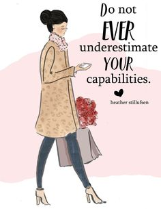 Do not ever underestimate your capabilities. Rose hill designs
