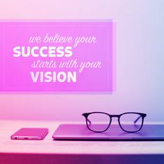 WANT TO BE SUCCESSFUL? It takes good vision to achieve your goals!