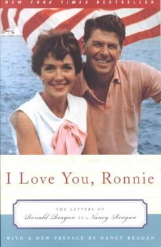 I Love You Ronnie: The Letters of Ronald Reagan to Nancy Reagan