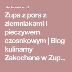 Zupa z pora z ziemniakami i pieczywem czosnkowym | Blog kulinarny Zakochane w Zupach.pl