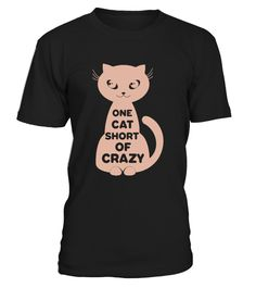 # One cat short of crazy .  Special Offer, not available anywhere else!Available in a variety of styles and colorsBuy yours now before it is too late!Secured payment via Visa / Mastercard / Amex / PayPal / iDeal