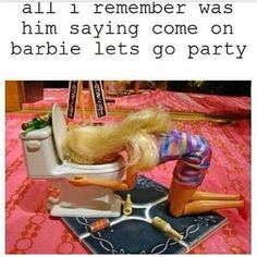 Nothing worse than a Barbie who can't hold her liqueur.