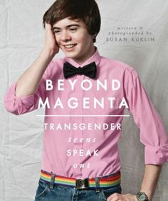 Children's Book Committee June 2014 Pick: BEYOND MAGENTA by Susan Kuklin (Candlewick, 2014)