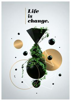 Life is change - Valeria Moreiro Constant change, grow, learn, hold on to what you like, let go of what you don't.  Confident in yourself and open to all around.