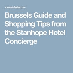 Brussels Guide and Shopping Tips from the Stanhope Hotel Concierge