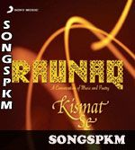 Kismat Se (Raunaq) Songs Pk Mp3 Download, Kismat Se (Raunaq) Mp3 Songs Download @ http://www.songspkm.com/album/6733