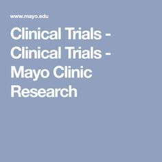 Clinical Trials - Clinical Trials - Mayo Clinic Research