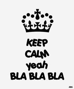 KEEP CALM yeah BLA BLA BLA created by eleni