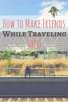 You CAN make friends while traveling solo and you don't have to share your room with 10 people to do it! Click to read these tips to learn all the different ways you can make friends while traveling solo while still enjoying your independence!   #SoloTravel #FemaleTravel #SoloFemaleTravel #SoloTravelTips #TravelTips