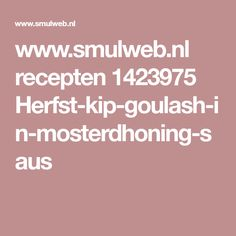 www.smulweb.nl recepten 1423975 Herfst-kip-goulash-in-mosterdhoning-saus