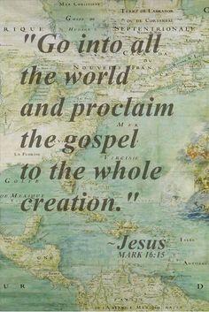 Proclaim His gospel...