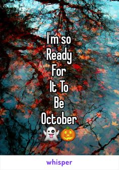 I'm so Ready For  It To Be October