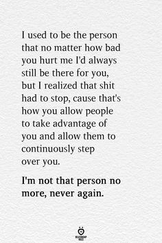 I used to be the person that no matter how bad you hurt me I'd always still be there for you, – Quotation Mark People Hurt You Quotes, Words Hurt Quotes, Good Person Quotes, True Quotes, People That Use You, Inspire People Quotes, Hurt Qoutes, Im Me Quotes, About Me Quotes