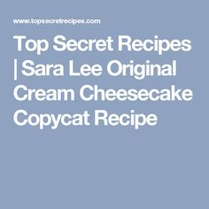 Top Secret Recipes | Sara Lee Original Cream Cheesecake Copycat  Recipe