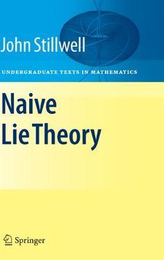 Naive Lie Theory (Undergraduate Texts in Mathematics): John Stillwell: 9780387782140: Amazon.com: Books