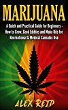 Free Kindle Book -   Marijuana: A Quick And Practical Guide For Beginners: How To Grow Weed, Cook Edibles And Make E-Juice For Recreational & Medical Cannabis Use (Cannabis ... Cannabis Extracts, Oils, E-Liquid)