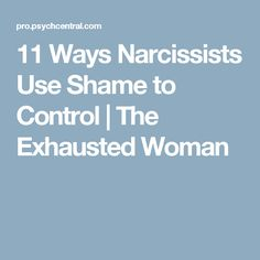 11 Ways Narcissists Use Shame to Control | The Exhausted Woman