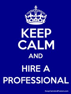 KEEP CALM AND HIRE A PROFESSIONAL Poster