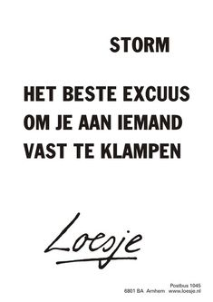 the best excuse to cling to someone Words Quotes, Me Quotes, Funny Quotes, Sayings, Dutch Quotes, English Quotes, The Words, Wind Quote, Storm Quotes