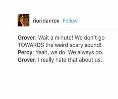 I miss Grover but he is going to be on the third book of trials of Apollo (I think)