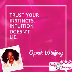 Trust your instincts. Intuition doesn't lie. @Oprah