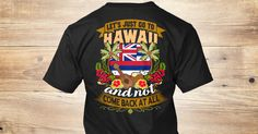 Discover Lets Just Go To Hawaii. T-Shirt from LOVE HAWAII , a custom product made just for you by Teespring. With world-class production and customer support, your satisfaction is guaranteed.