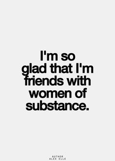 I'm so glad that I'm friends with women of substance. Thank you. :) <3 M x o
